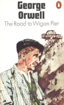 the road to wigan pier by george orwell essay The road to wigan pier essay george orwell's criticisms of socialism in his book, the road to wigan pier, present the compelling argument that socialism is almost an impossible concept to acknowledge, at least in the context of england - the road to wigan pier essay introduction.